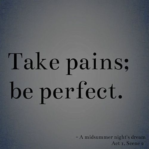 Take pains, be perfect by William Shakespeare